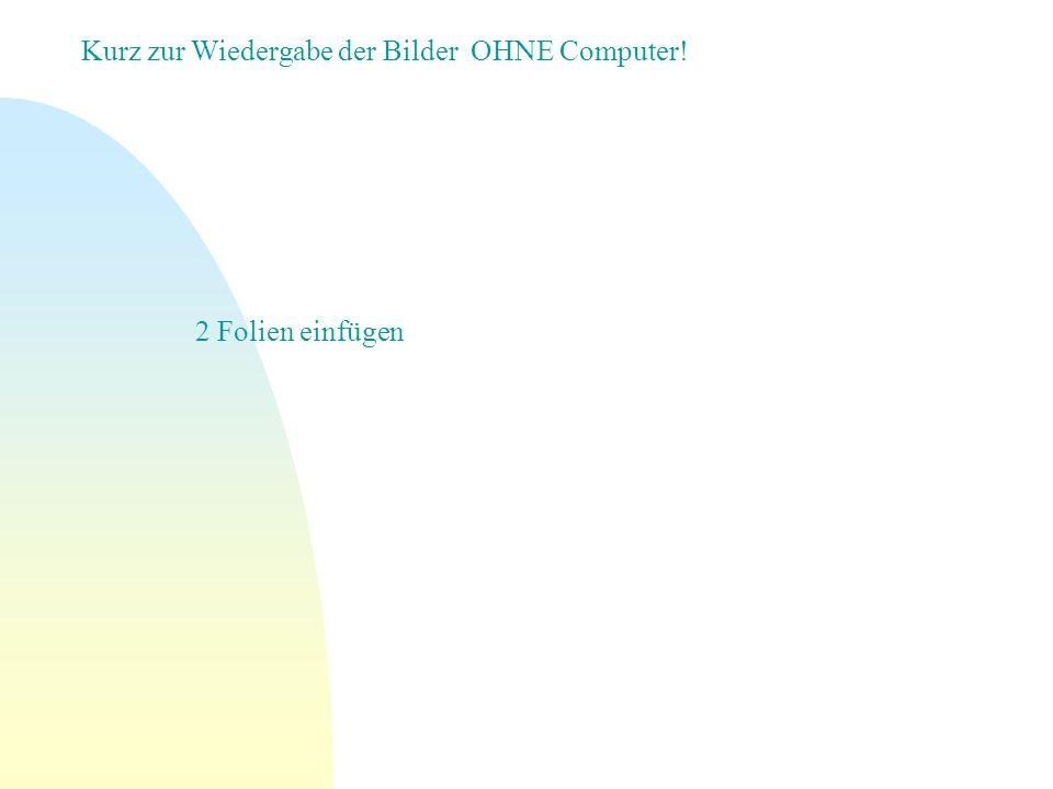 Kurz zur Wiedergabe der Bilder OHNE Computer!