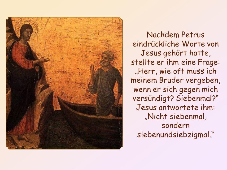 """Nachdem Petrus eindrückliche Worte von Jesus gehört hatte, stellte er ihm eine Frage: """"Herr, wie oft muss ich meinem Bruder vergeben, wenn er sich gegen mich versündigt."""