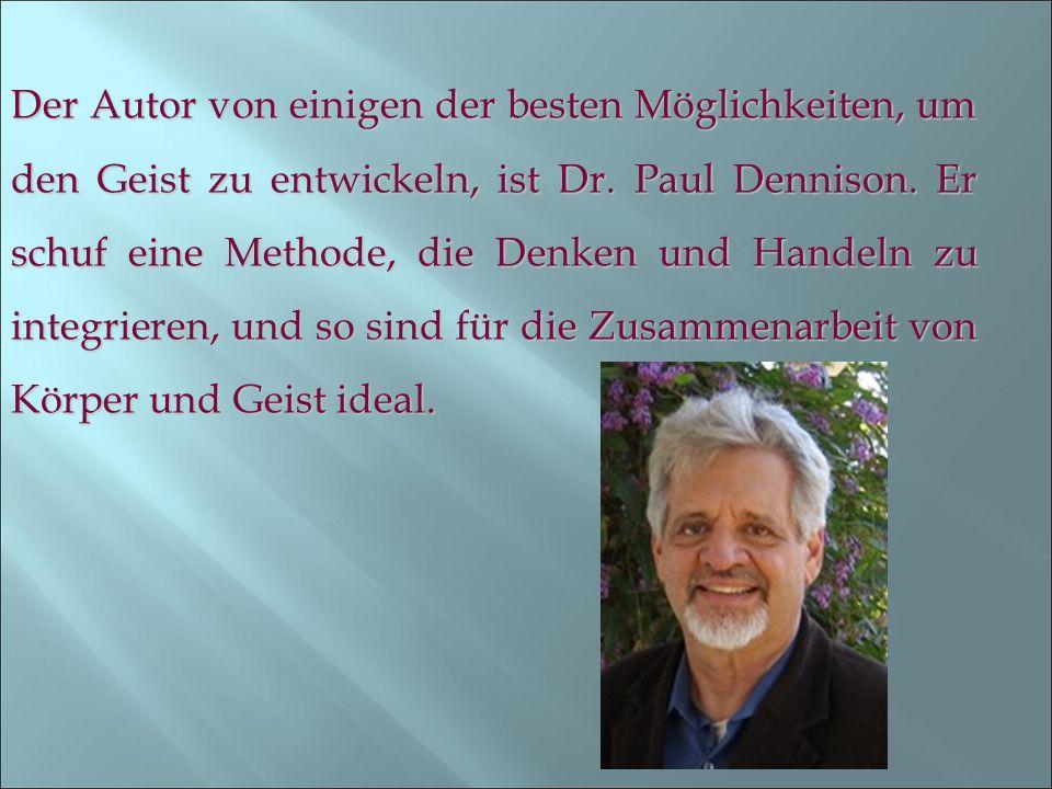 Der Autor von einigen der besten Möglichkeiten, um den Geist zu entwickeln, ist Dr. Paul Dennison. Er schuf eine Methode, die Denken und Handeln zu integrieren, und so sind für die Zusammenarbeit von Körper und Geist ideal.