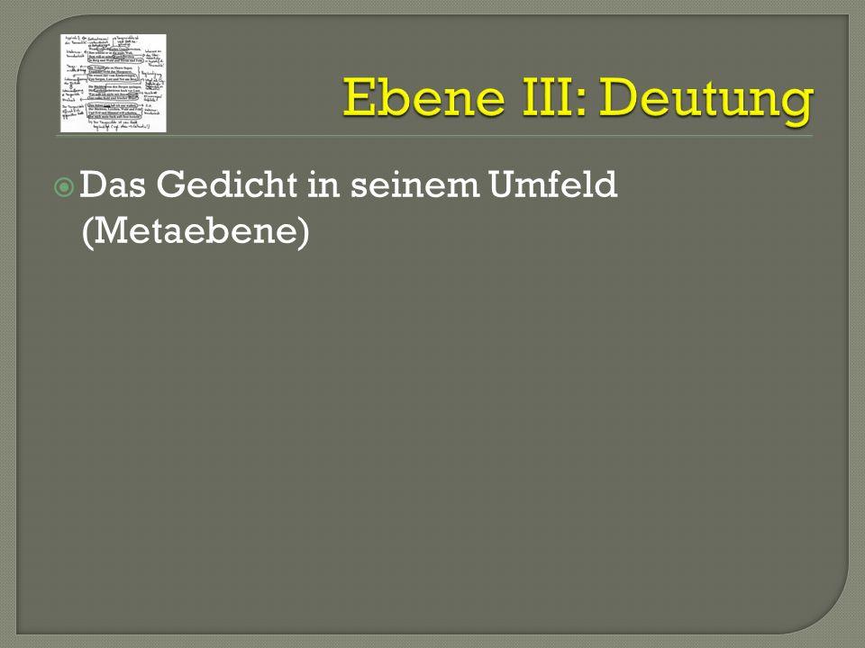 Ebene III: Deutung Das Gedicht in seinem Umfeld (Metaebene)