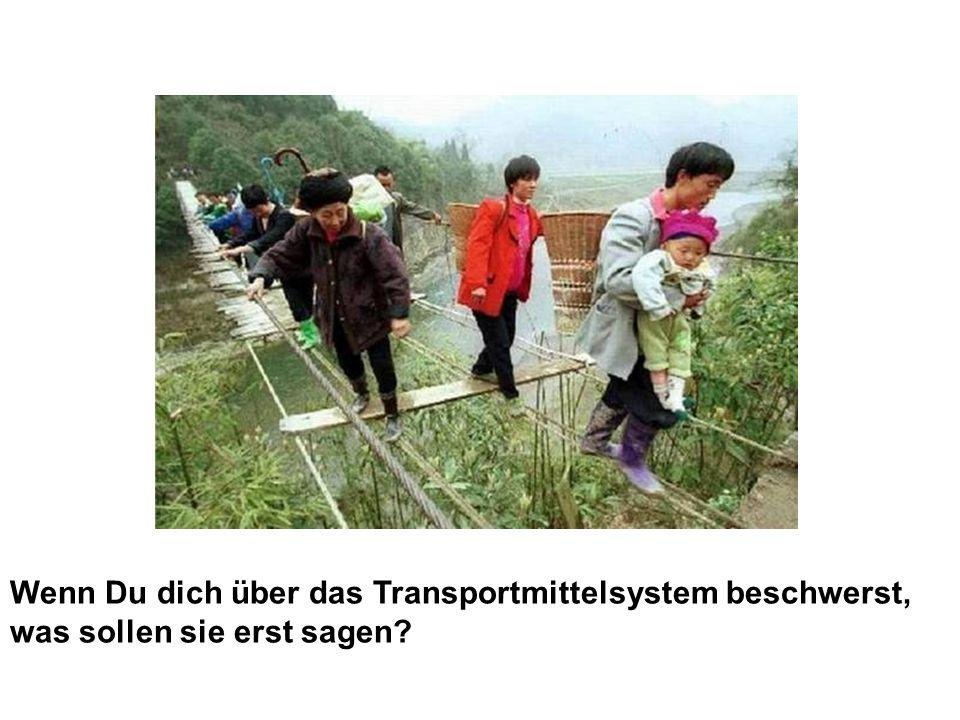 Wenn Du dich über das Transportmittelsystem beschwerst,