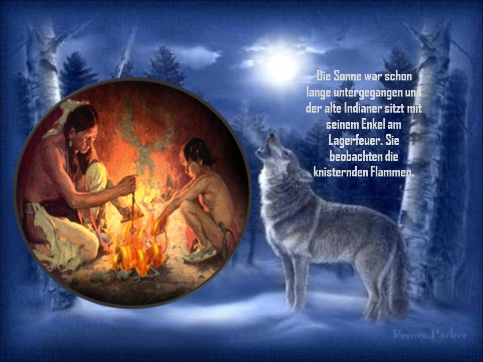 Die Sonne war schon lange untergegangen und der alte Indianer sitzt mit seinem Enkel am Lagerfeuer.