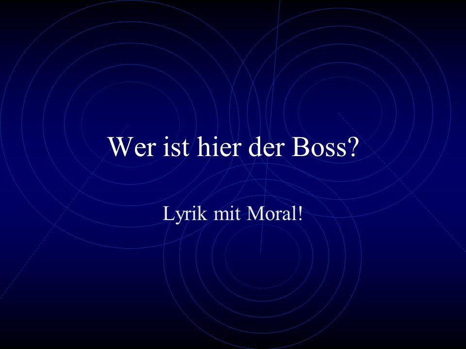 Wer ist hier der Boss Lyrik mit Moral!