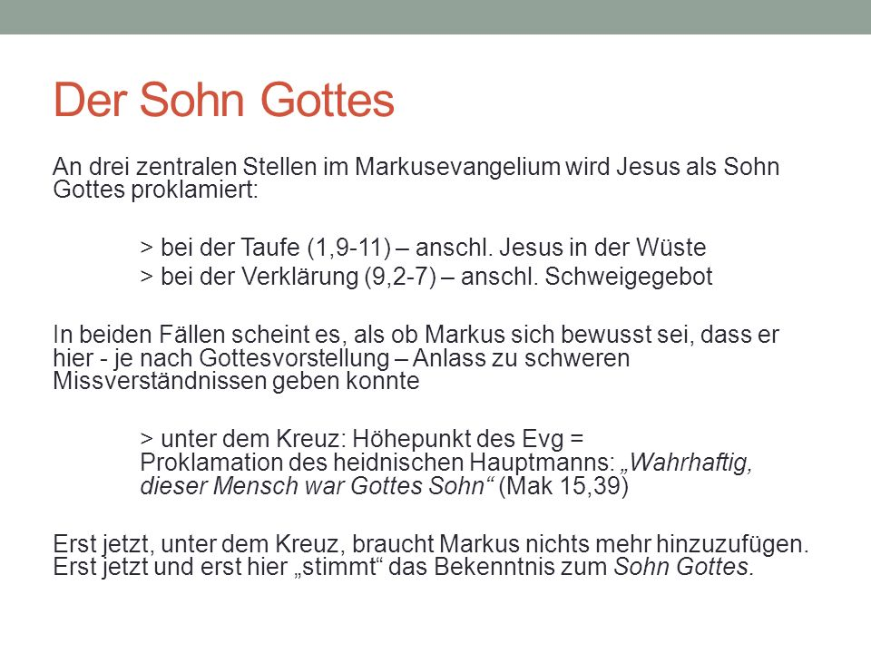 Der Sohn Gottes An drei zentralen Stellen im Markusevangelium wird Jesus als Sohn Gottes proklamiert: