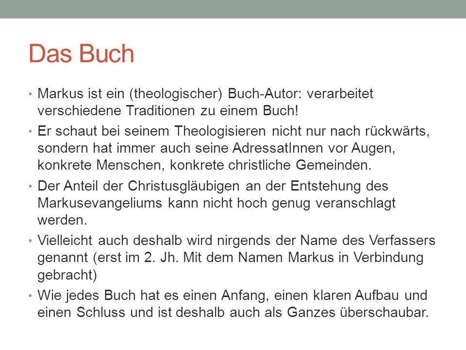 Das Buch Markus ist ein (theologischer) Buch-Autor: verarbeitet verschiedene Traditionen zu einem Buch!