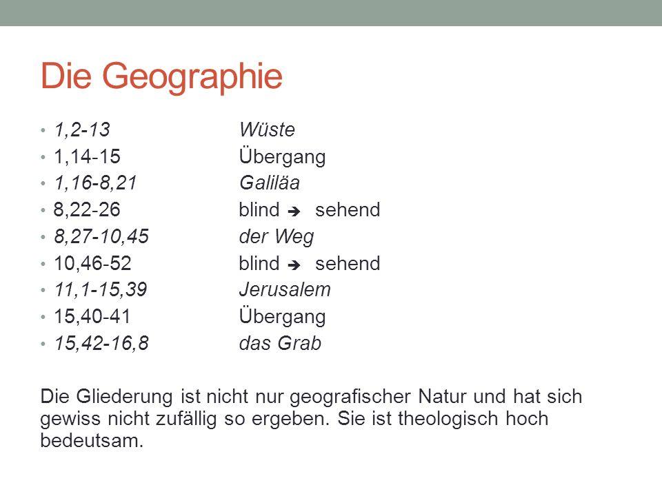 Die Geographie 1,2-13 Wüste 1,14-15 Übergang 1,16-8,21 Galiläa