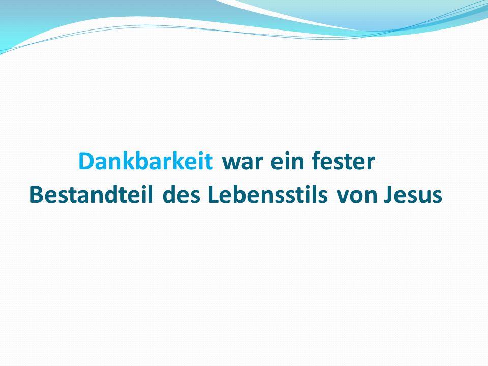 Dankbarkeit war ein fester Bestandteil des Lebensstils von Jesus