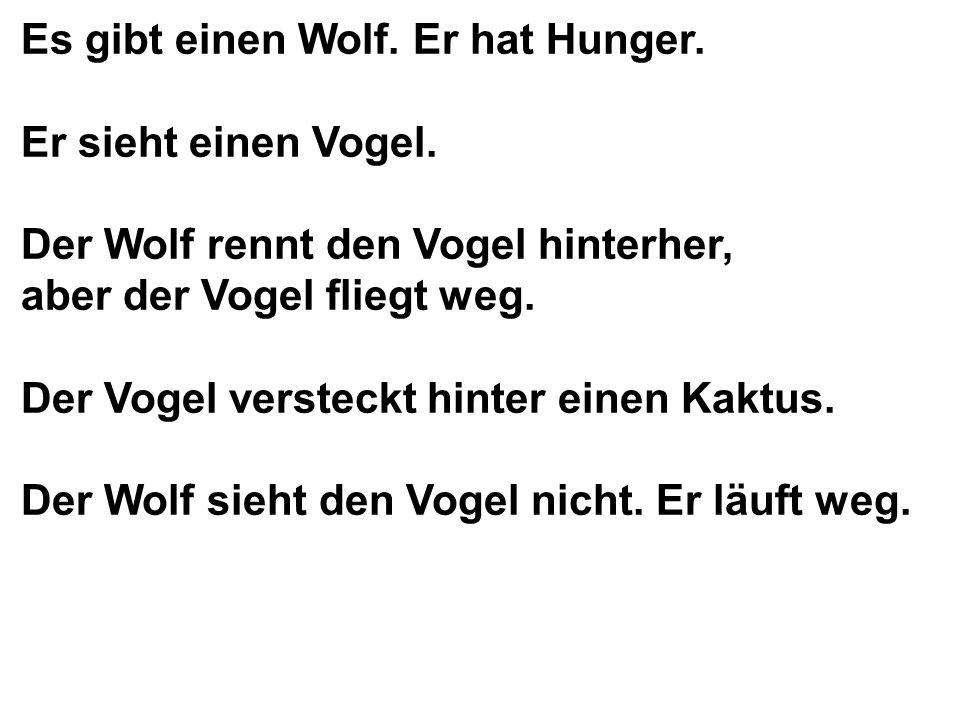 Es gibt einen Wolf. Er hat Hunger.