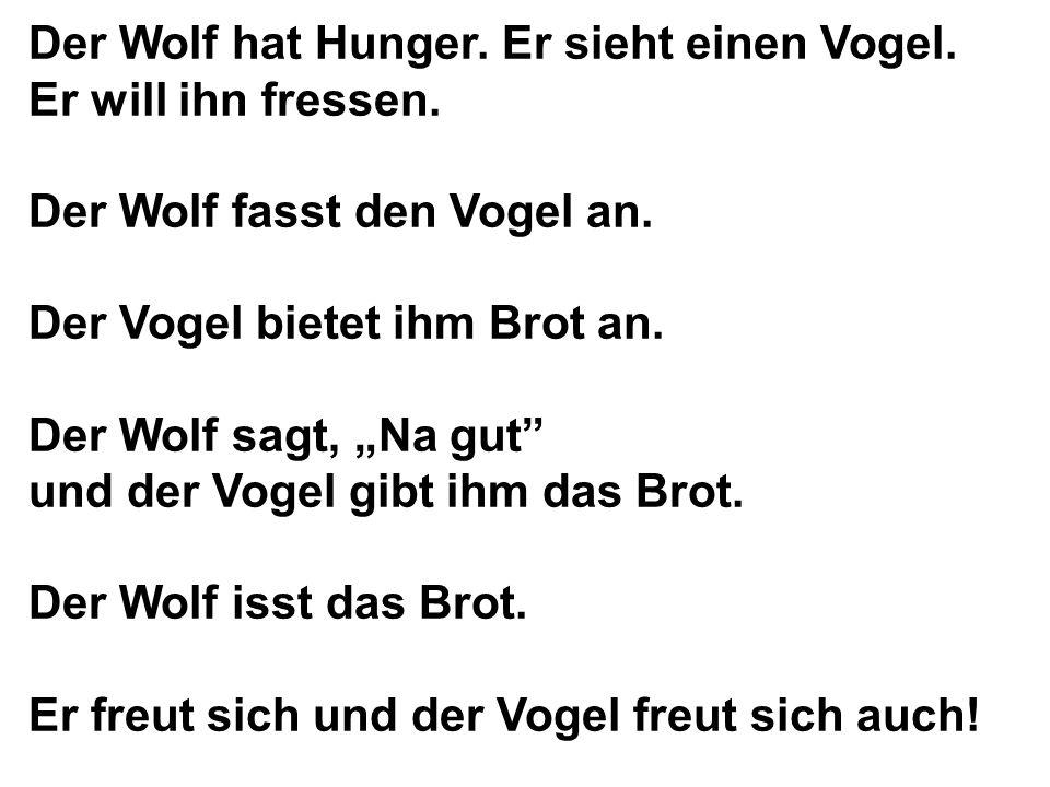 Der Wolf hat Hunger. Er sieht einen Vogel.