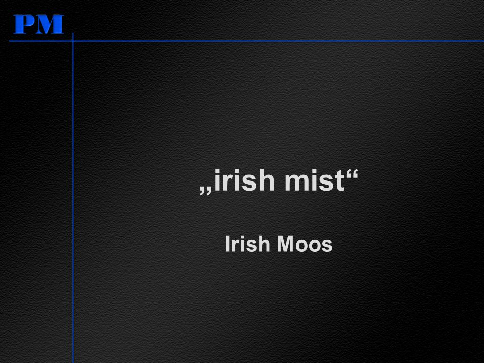 """irish mist Irish Moos"