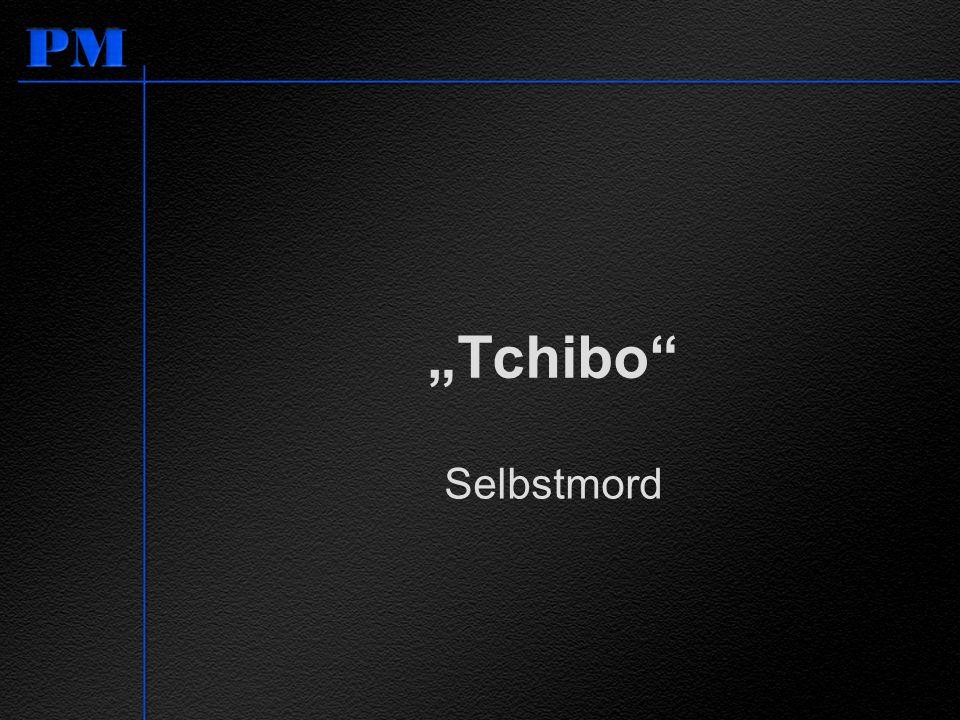 """""""Tchibo Selbstmord Tchibo ist das japanische Wort für Selbstmord"""