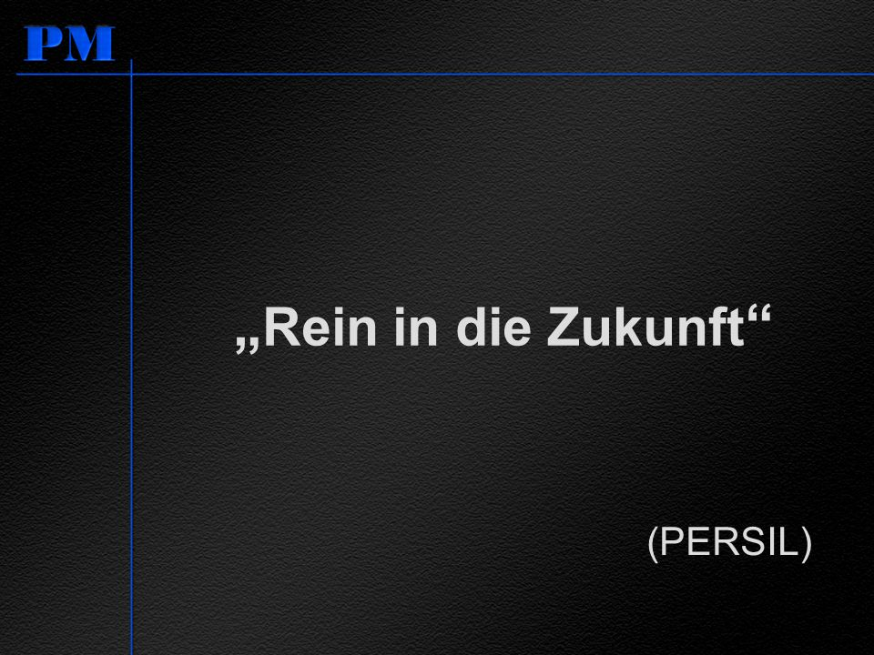 """""""Rein in die Zukunft (PERSIL)"""