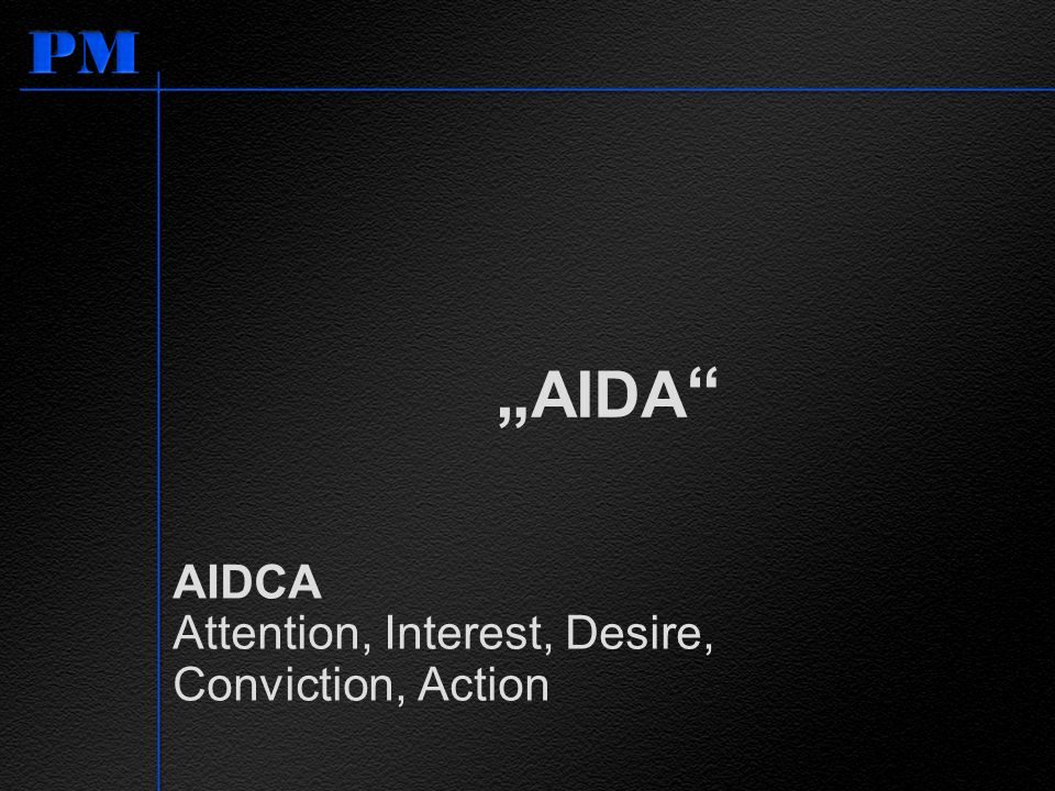 """AIDA AIDCA Attention, Interest, Desire, Conviction, Action"
