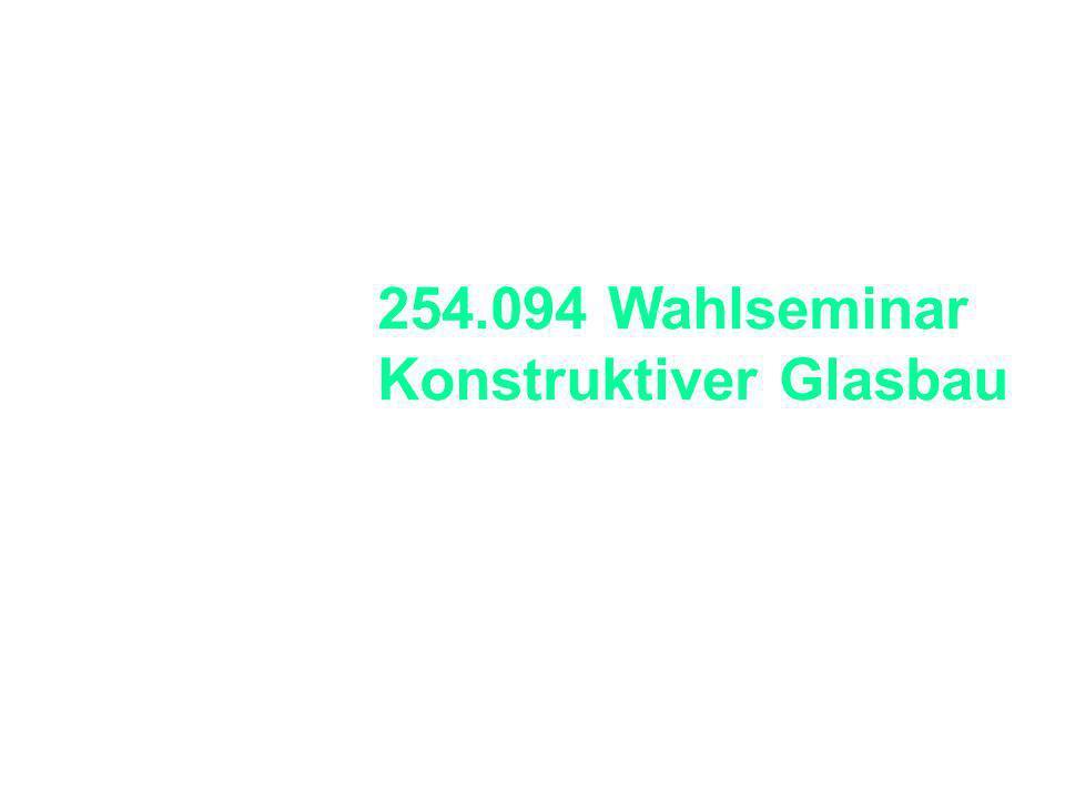 Bernhard Sill 254.094 Wahlseminar Konstruktiver Glasbau.