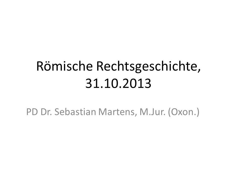 Römische Rechtsgeschichte, 31.10.2013