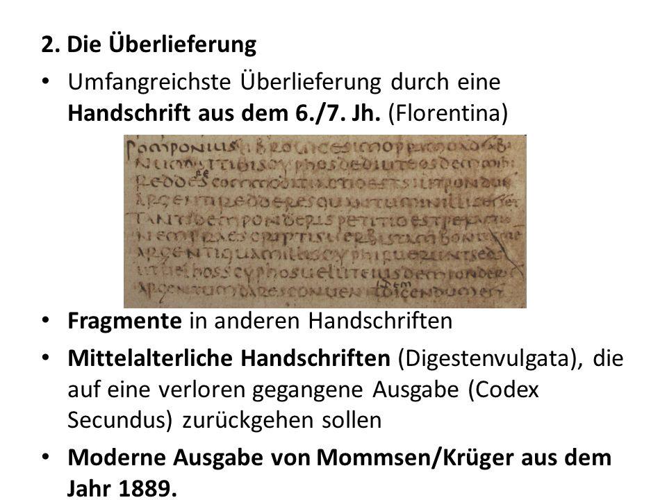 2. Die Überlieferung Umfangreichste Überlieferung durch eine Handschrift aus dem 6./7. Jh. (Florentina)