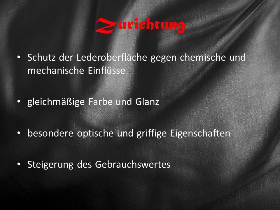 Zurichtung Schutz der Lederoberfläche gegen chemische und mechanische Einflüsse. gleichmäßige Farbe und Glanz.
