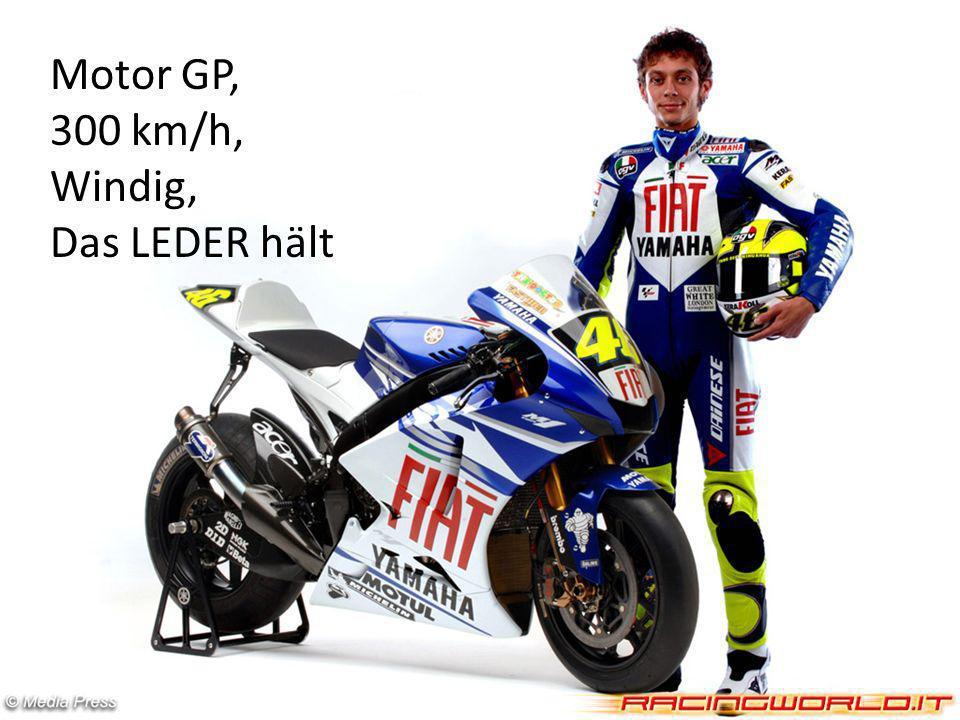 Motor GP, 300 km/h, Windig, Das LEDER hält