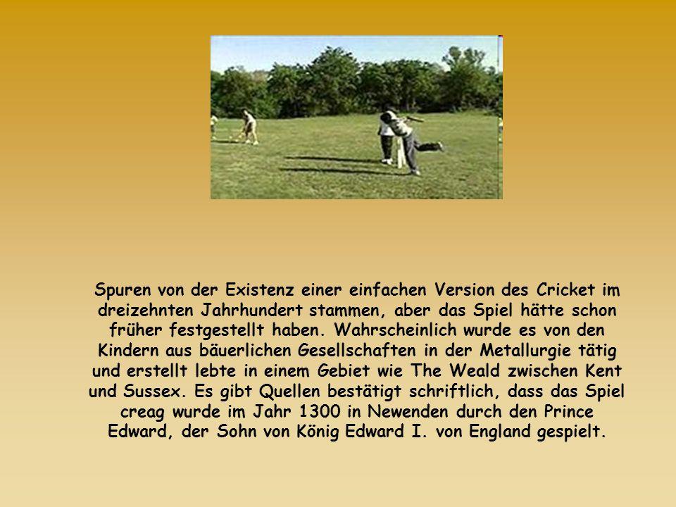 Spuren von der Existenz einer einfachen Version des Cricket im dreizehnten Jahrhundert stammen, aber das Spiel hätte schon früher festgestellt haben.