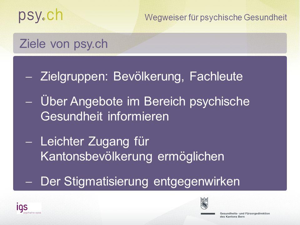 Ziele von psy.ch Zielgruppen: Bevölkerung, Fachleute. Über Angebote im Bereich psychische Gesundheit informieren.