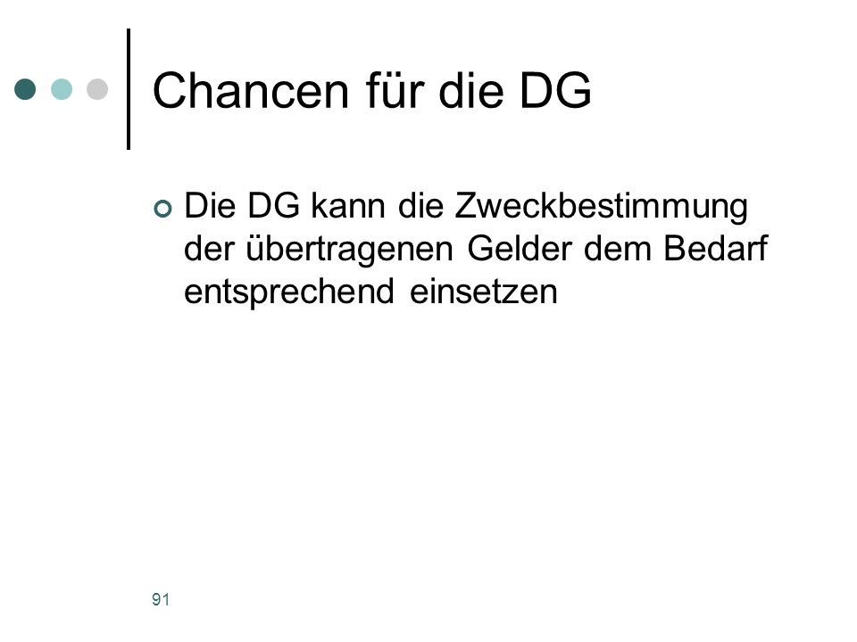 Chancen für die DG Die DG kann die Zweckbestimmung der übertragenen Gelder dem Bedarf entsprechend einsetzen.