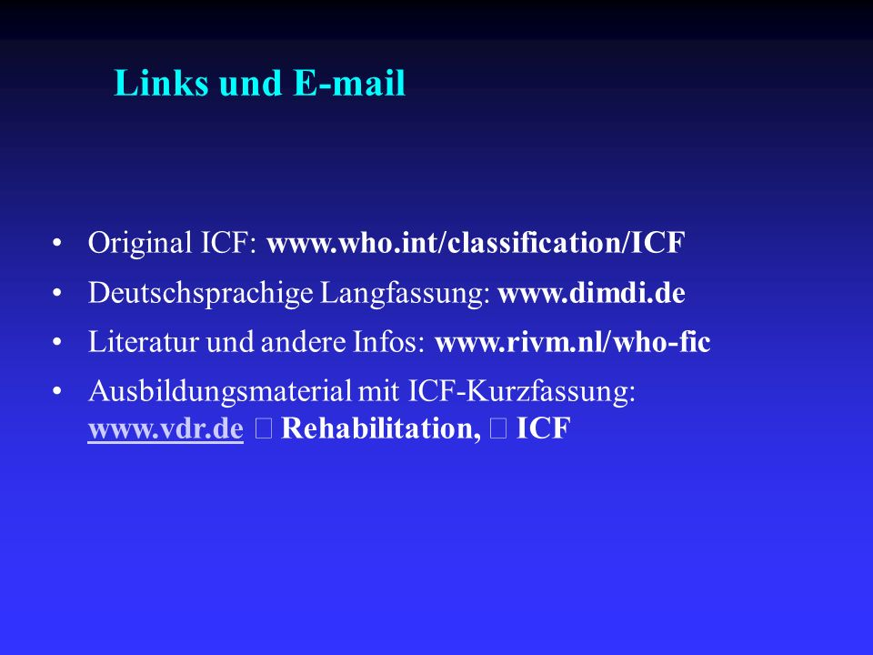Links und E-mail Original ICF: www.who.int/classification/ICF
