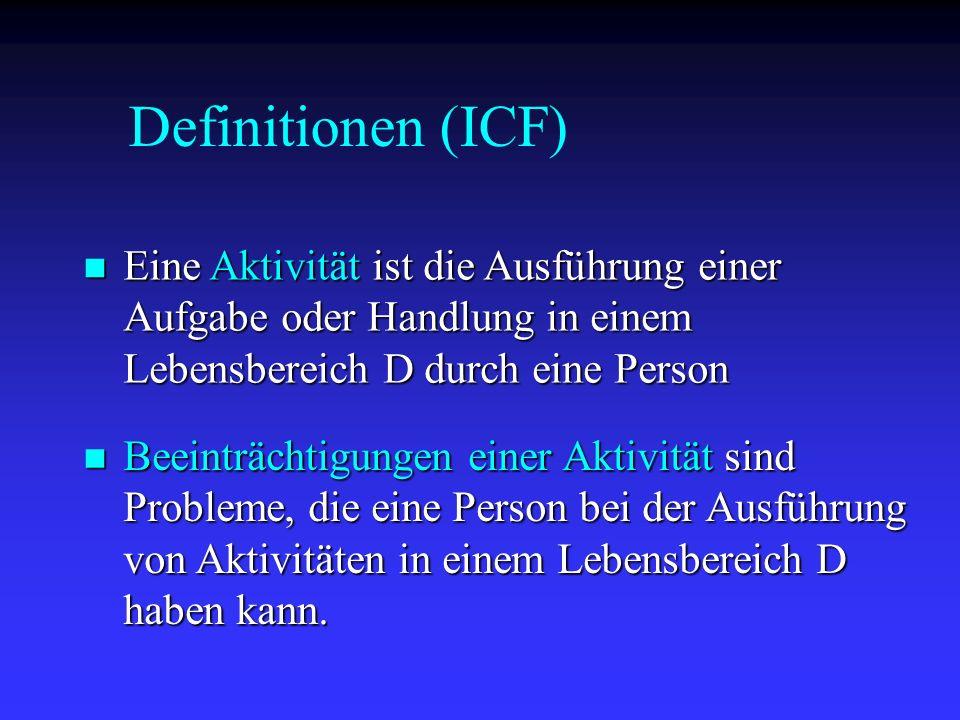 Definitionen (ICF) Eine Aktivität ist die Ausführung einer Aufgabe oder Handlung in einem Lebensbereich D durch eine Person.