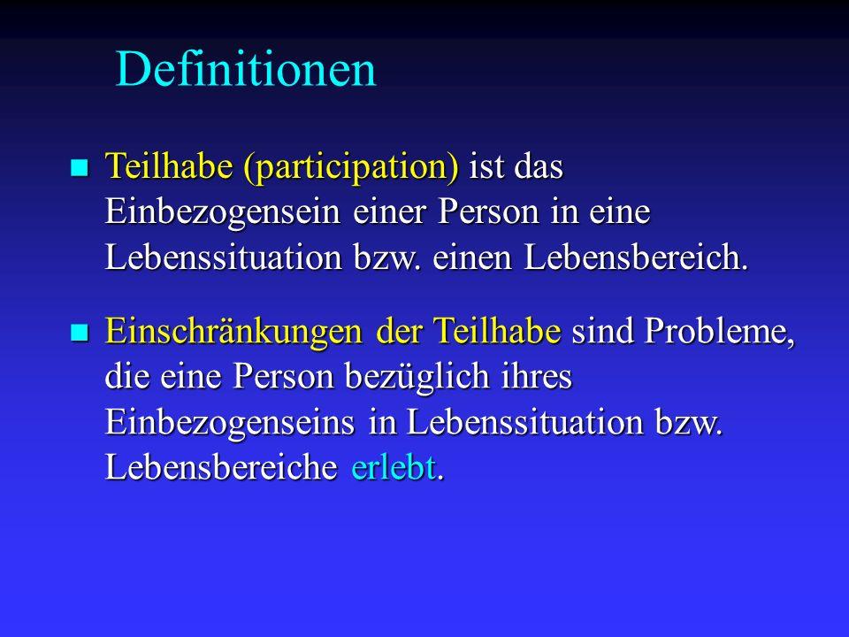 Definitionen Teilhabe (participation) ist das Einbezogensein einer Person in eine Lebenssituation bzw. einen Lebensbereich.