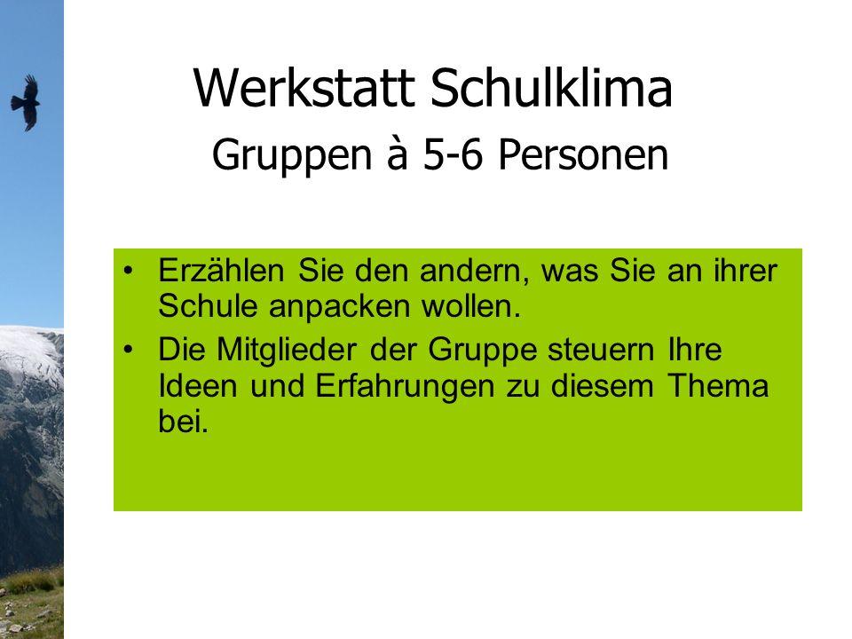 Werkstatt Schulklima Gruppen à 5-6 Personen