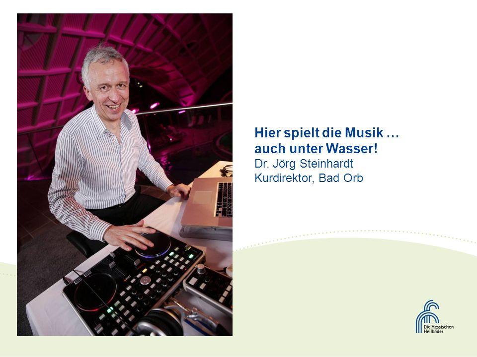 Hier spielt die Musik … auch unter Wasser! Dr. Jörg Steinhardt