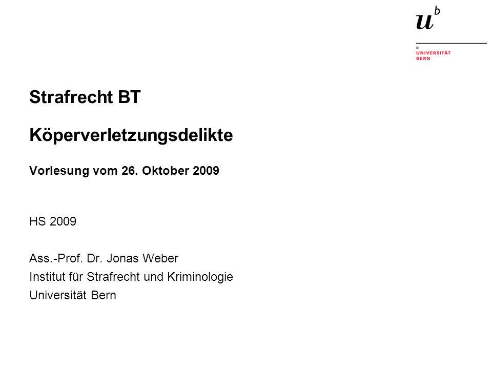 Strafrecht BT Köperverletzungsdelikte Vorlesung vom 26. Oktober 2009