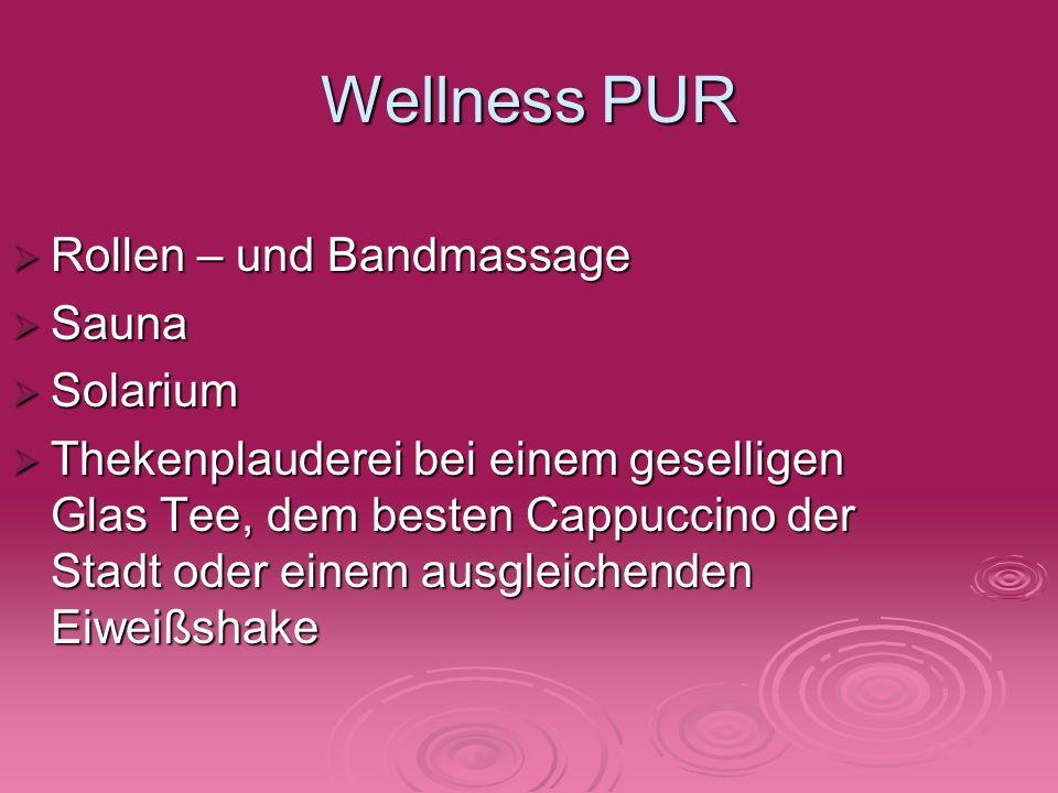 Wellness PUR Rollen – und Bandmassage Sauna Solarium