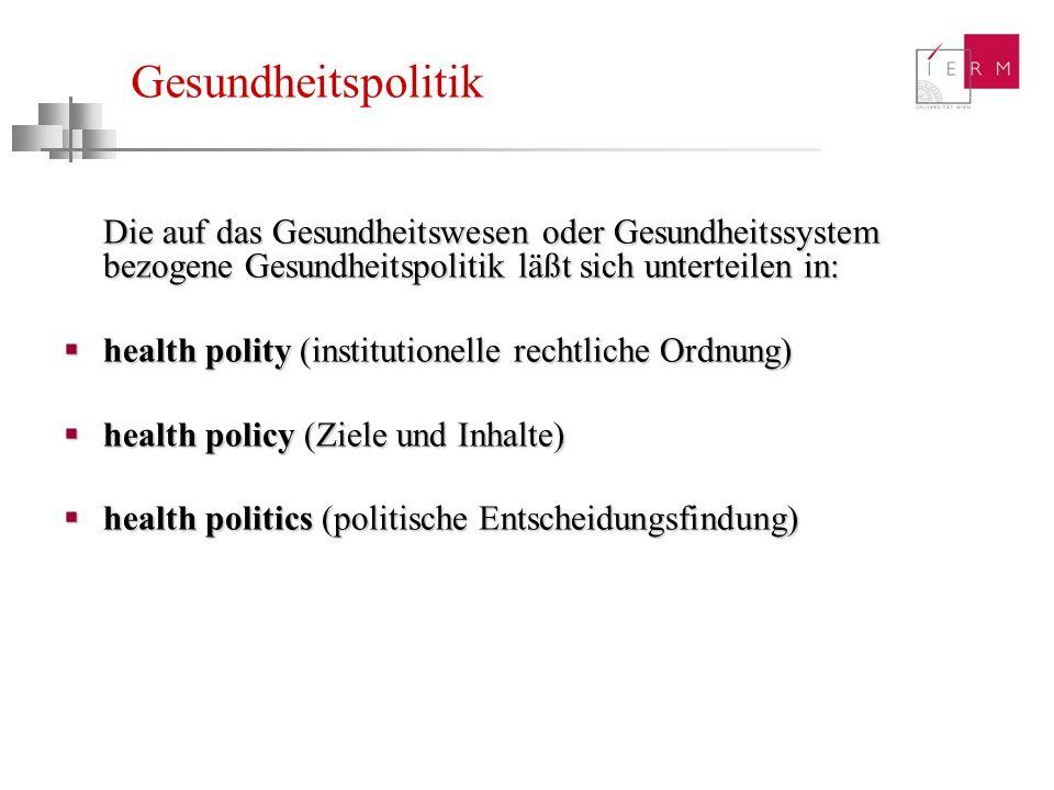 Gesundheitspolitik Die auf das Gesundheitswesen oder Gesundheitssystem bezogene Gesundheitspolitik läßt sich unterteilen in: