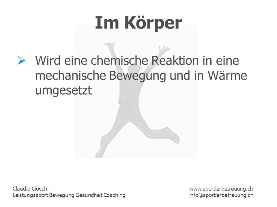 Im Körper Wird eine chemische Reaktion in eine mechanische Bewegung und in Wärme umgesetzt. www.sportlerbetreuung.ch.