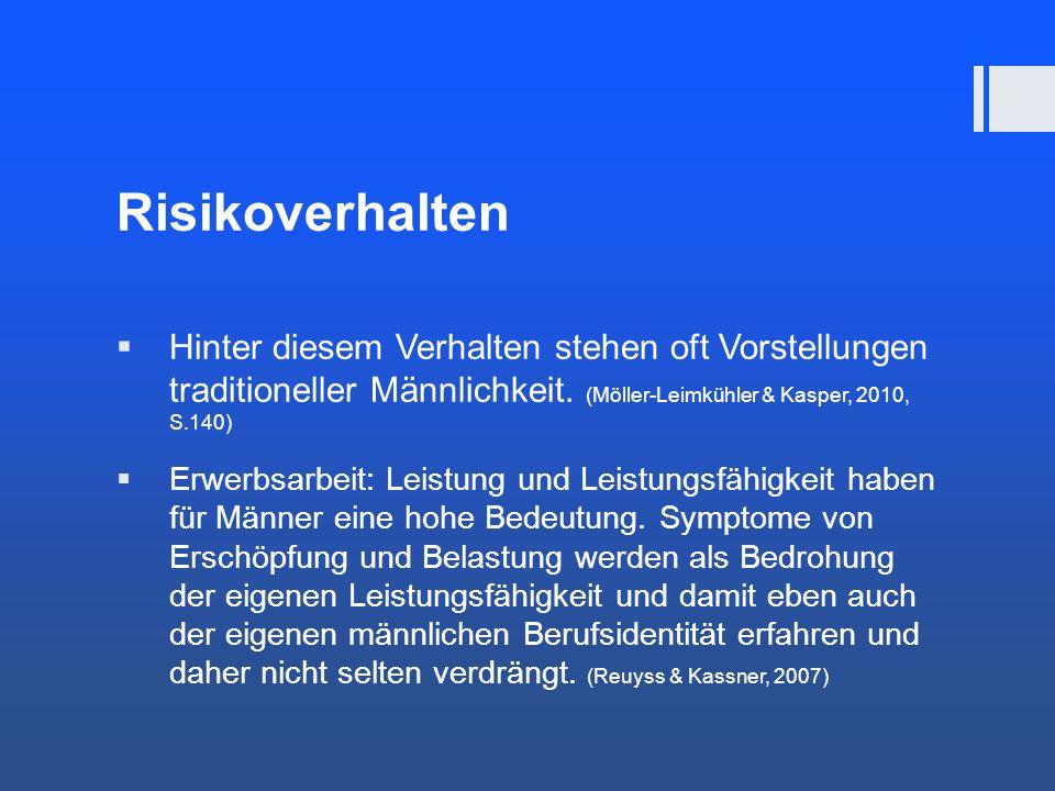Risikoverhalten Hinter diesem Verhalten stehen oft Vorstellungen traditioneller Männlichkeit. (Möller-Leimkühler & Kasper, 2010, S.140)