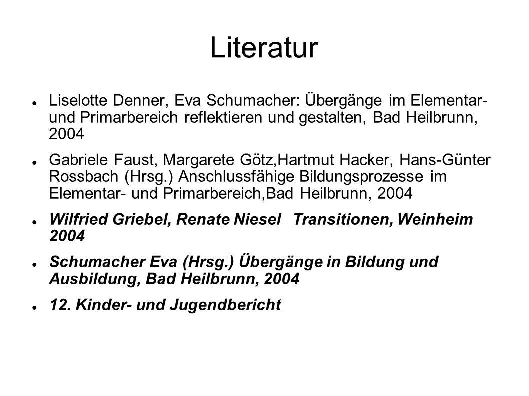 Literatur Liselotte Denner, Eva Schumacher: Übergänge im Elementar- und Primarbereich reflektieren und gestalten, Bad Heilbrunn, 2004.