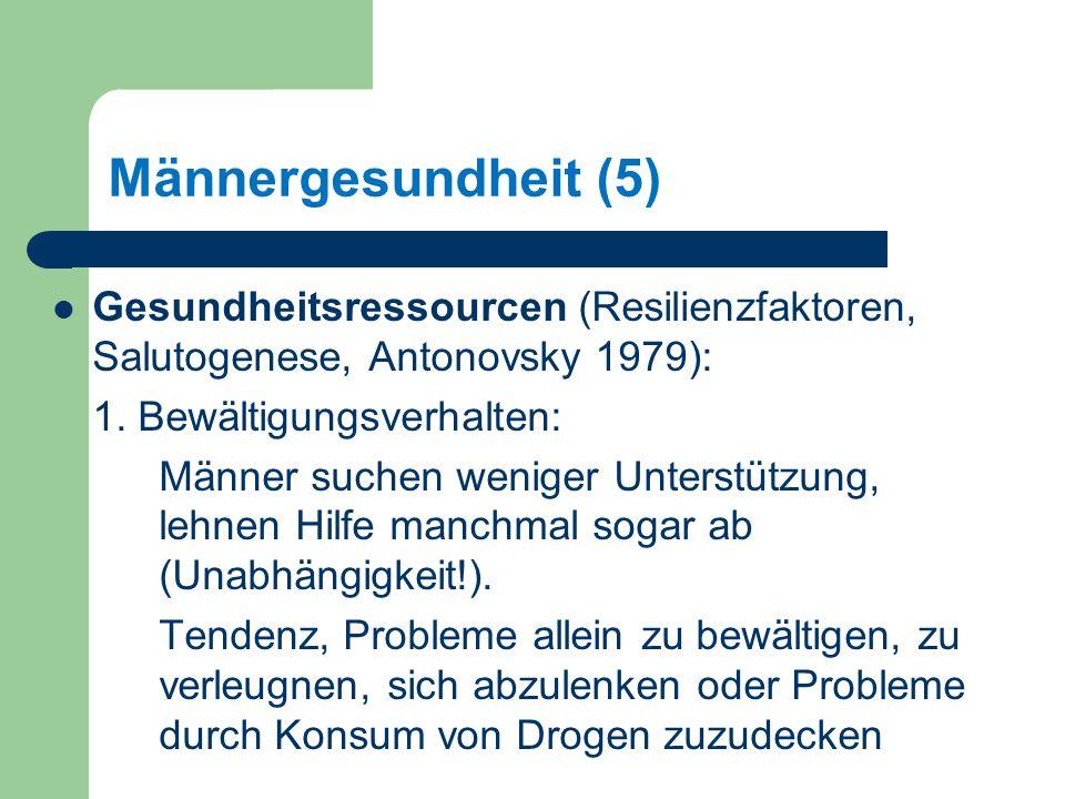 Männergesundheit (5) Gesundheitsressourcen (Resilienzfaktoren, Salutogenese, Antonovsky 1979): 1. Bewältigungsverhalten: