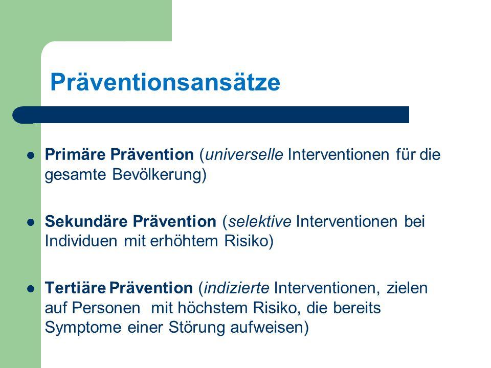 Präventionsansätze Primäre Prävention (universelle Interventionen für die gesamte Bevölkerung)
