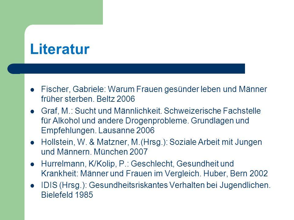 Literatur Fischer, Gabriele: Warum Frauen gesünder leben und Männer früher sterben. Beltz 2006.
