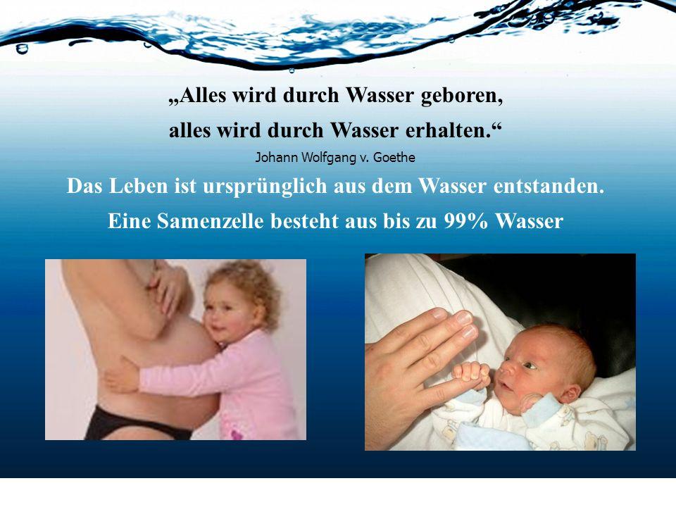 """""""Alles wird durch Wasser geboren, alles wird durch Wasser erhalten"""