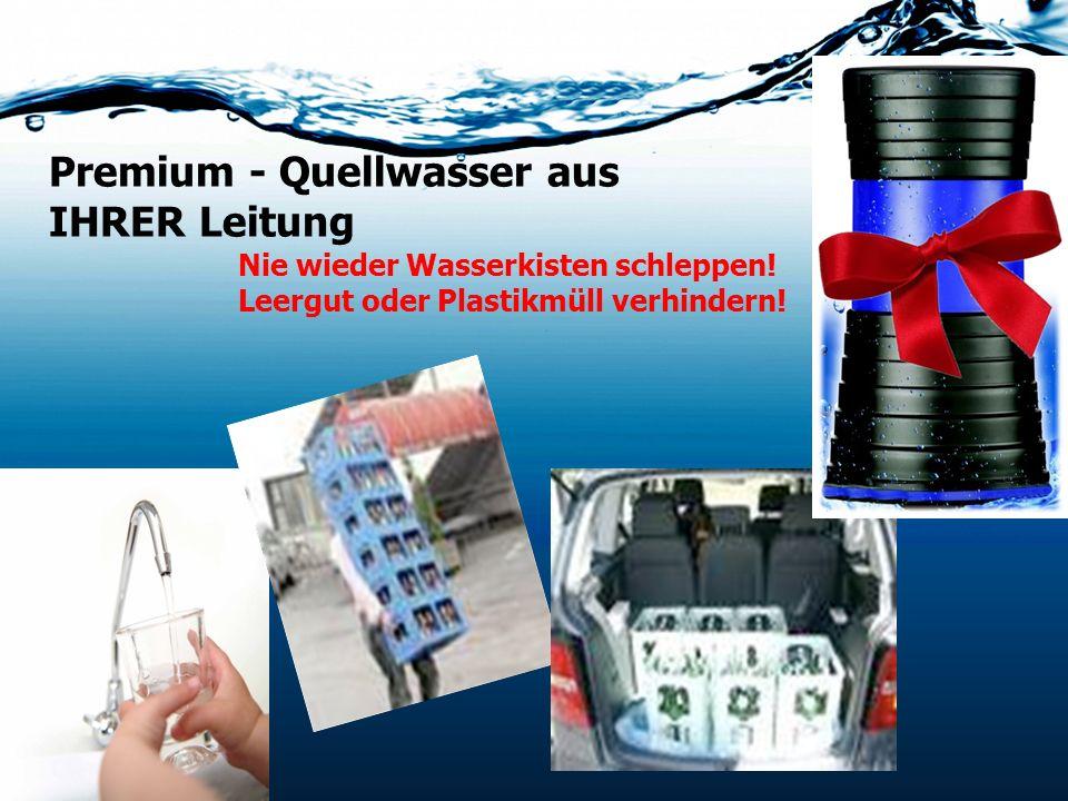 Premium - Quellwasser aus IHRER Leitung