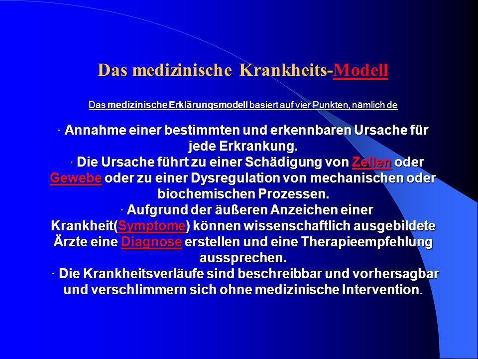 Das medizinische Krankheits-Modell Das medizinische Erklärungsmodell basiert auf vier Punkten, nämlich de · Annahme einer bestimmten und erkennbaren Ursache für jede Erkrankung.