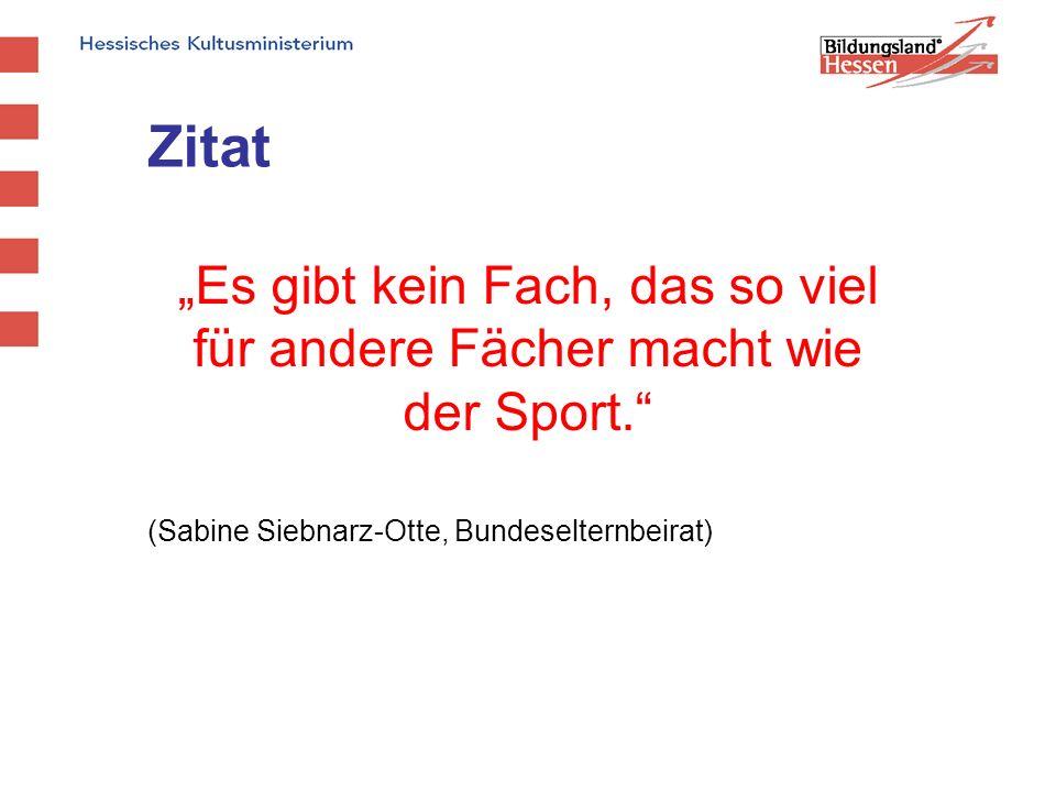 """Zitat """"Es gibt kein Fach, das so viel für andere Fächer macht wie der Sport. (Sabine Siebnarz-Otte, Bundeselternbeirat)"""