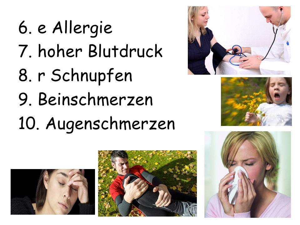 6. e Allergie 7. hoher Blutdruck 8. r Schnupfen 9. Beinschmerzen 10. Augenschmerzen