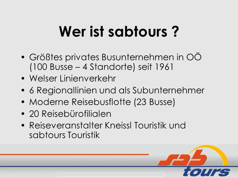 Wer ist sabtours Größtes privates Busunternehmen in OÖ (100 Busse – 4 Standorte) seit 1961. Welser Linienverkehr.