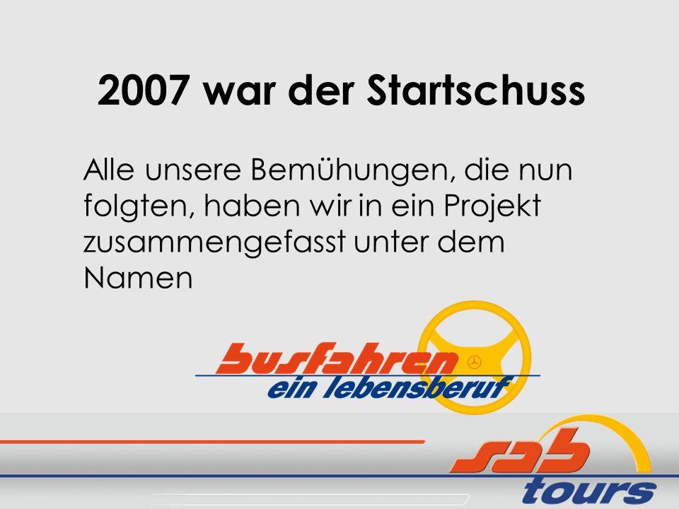 2007 war der Startschuss Alle unsere Bemühungen, die nun folgten, haben wir in ein Projekt zusammengefasst unter dem Namen.