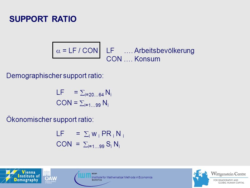 SUPPORT RATIO  = LF / CON LF …. Arbeitsbevölkerung CON …. Konsum