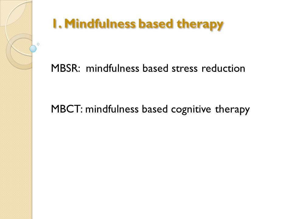 1. Mindfulness based therapy