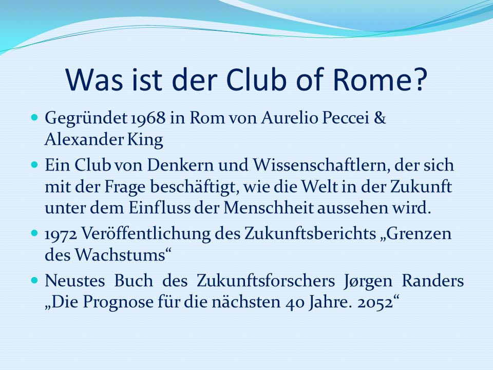 Was ist der Club of Rome Gegründet 1968 in Rom von Aurelio Peccei & Alexander King.