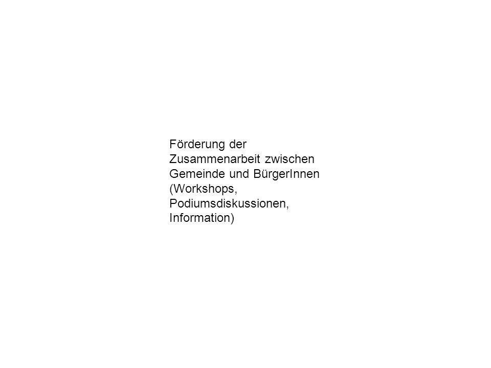 Förderung der Zusammenarbeit zwischen Gemeinde und BürgerInnen (Workshops, Podiumsdiskussionen, Information)